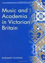 Music And Academia In Victorian Britain (Music In Nineteenth-Century Britain)