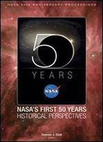Nasa 50th Anniversary Proceedings: Nasa's First 50 Years: Historical Perspectives: Nasa's First 50 Years, Historical Perspectives