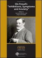On Freud's Inhibitions, Symptoms And Anxiety (Ipa Contemporary Freud: Turning Points & Critical Issues)