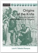 Origins Of The Knife: Early Encounters With The History Of Surgery (Vademecum)