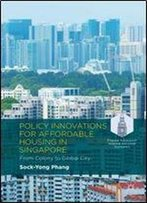 Policy Innovations For Affordable Housing In Singapore: From Colony To Global City (Palgrave Advances In Regional And Urban Economics)