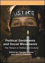 Political Sentiments And Social Movements: The Person In Politics And Culture (Culture, Mind, And Society)