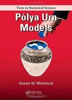Polya Urn Models (Chapman & Hall/Crc Texts In Statistical Science)