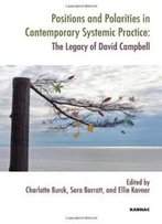 Positions And Polarities In Contemporary Systemic Practice: The Legacy Of David Campbell (Systemic Thinking And Practice Series)