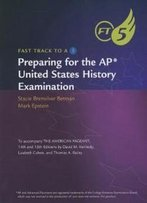 Preparing For The Ap United States History Examination (Fast Track To A 5)