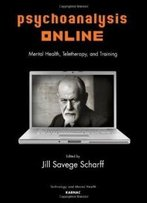 Psychoanalysis Online: Mental Health, Teletherapy, And Training (Library Of Technology And Mental Health)