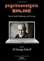 Psychoanalysis Online: Mental Health, Teletherapy, And Training (Technology And Mental Health)