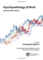 Psychopathology Of Work: Clinical Observations (Ipa: Psychoanalytic Ideas And Applications)