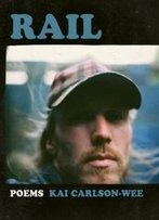 Rail (A Poulin, Jr. New Poets Of America)