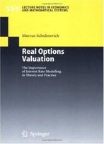 Real Options Valuation: The Importance Of Interest Rate Modelling In Theory And Practice (Lecture Notes In Economics And Mathematical Systems)