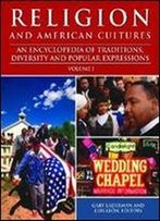 Religion And American Cultures [3 Volumes]: An Encyclopedia Of Traditions, Diversity, And Popular Expressions