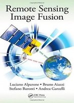 Remote Sensing Image Fusion (Signal And Image Processing Of Earth Observations)