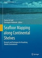 Seafloor Mapping Along Continental Shelves: Research And Techniques For Visualizing Benthic Environments (Coastal Research Library)