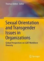 Sexual Orientation And Transgender Issues In Organizations: Global Perspectives On Lgbt Workforce Diversity