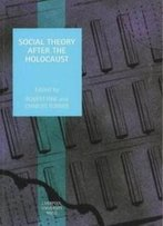 Social Theory After The Holocaust (Studies In Social And Political Thought)