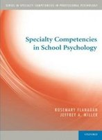 Specialty Competencies In School Psychology (Specialty Competencies In Professional Psychology)