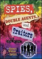 Spies, Double Agents, And Traitors (Secret World Of Spies (Paperback))