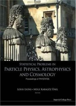 Statistical Problems In Particle Physics, Astrophysics And Cosmology: Proceedings Of Phystat05 Oxford, Uk 12 -15 September 2005