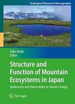 Structure And Function Of Mountain Ecosystems In Japan: Biodiversity And Vulnerability To Climate Change (Ecological Research Monographs)
