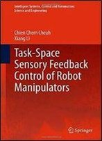 Task-Space Sensory Feedback Control Of Robot Manipulators (Intelligent Systems, Control And Automation: Science And Engineering)