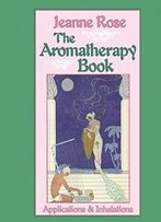 The Aromatherapy Book: Applications & Inhalations