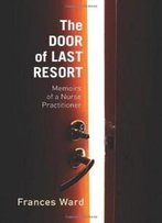 The Door Of Last Resort: Memoirs Of A Nurse Practitioner (Critical Issues In Health And Medicine)