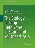The Ecology Of Large Herbivores In South And Southeast Asia (Ecological Studies)