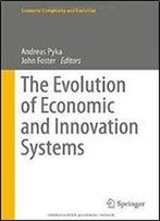 The Evolution Of Economic And Innovation Systems (Economic Complexity And Evolution)