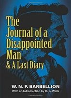 The Journal Of A Disappointed Man: & A Last Diary