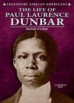 The Life Of Paul Laurence Dunbar: Portrait Of A Poet (Legendary African Americans)