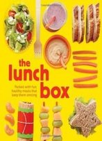 The Lunch Box: Packed With Fun, Healthy Meals That Keep Them Smiling