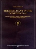 The Merchant In The Confessional: Trade And Price In The Pre-Reformation Penitential Handbooks (Studies In Medieval And Reformation Traditions)