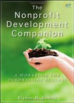 The Nonprofit Development Companion: A Workbook For Fundraising Success (The Afp/Wiley Fund Development Series)