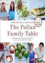 The Pollan Family Table: The Best Recipes And Kitchen Wisdom For Delicious, Healthy Family Meals