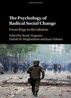 The Psychology Of Radical Social Change: From Rage To Revolution