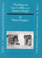 The Reign Of Leo Vi (886-912): Politics And People (Medieval Mediterranean, V. 15)