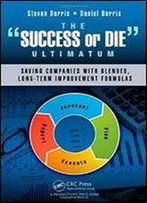 The Success Or Die Ultimatum: Saving Companies With Blended, Long-Term Improvement Formulas