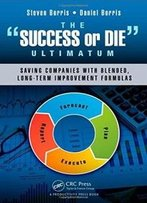 "The ""Success Or Die"" Ultimatum: Saving Companies With Blended, Long-Term Inprovement Formulas"