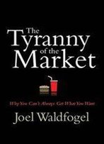 The Tyranny Of The Market: Why You Cant Always Get What You Want