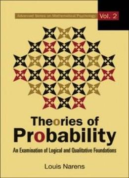 Theories Of Probability: An Examination Of Logical And Qualitative Foundations (advanced Series On Mathematical Psychology)