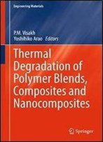 Thermal Degradation Of Polymer Blends, Composites And Nanocomposites (Engineering Materials)