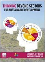 Thinking Beyond Sectors For Sustainable Development 1st Edition