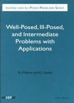 Well-Posed, Ill-Posed, And Intermediate Problems With Applications (Inverse And Ill-Posed Problems)