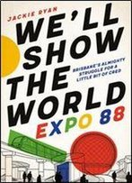 We'll Show The World: Expo 88 Brisbane's Almighty Struggle For A Little Bit Of Cred