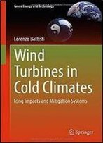 Wind Turbines In Cold Climates: Icing Impacts And Mitigation Systems (Green Energy And Technology)