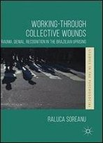 Working-Through Collective Wounds: Trauma, Denial, Recognition In The Brazilian Uprising (Studies In The Psychosocial)