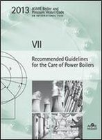 2013 Asme Bpvc Vii - Recommended Guidelines For The Care Of Power Boilers