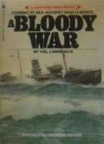 A Bloody War: One Man's Memories Of The Canadian Navy, 1939-45