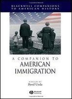 A Companion To American Immigration (Wiley Blackwell Companions To American History)