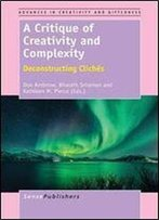 A Critique Of Creativity And Complexity: Deconstructing Cliches (Advances In Creativity And Giftedness)